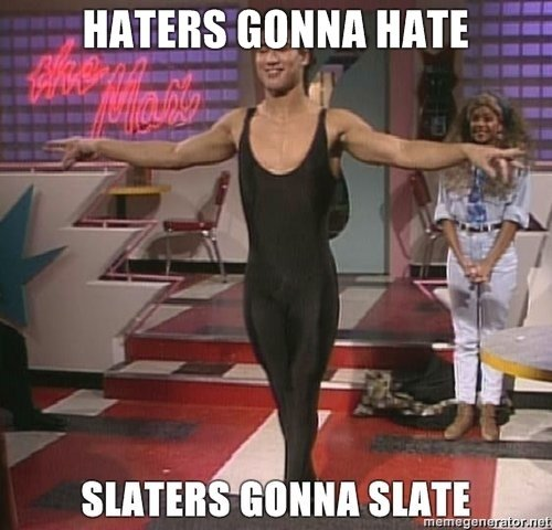 haters gonna hate slaters gonna slate