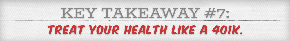 This Takeaway, treat your health like a 401k.