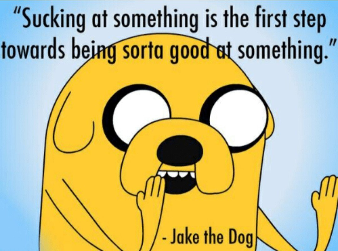 "Jake saying ""Sucking at something is the first step towards being sorta good at something."""