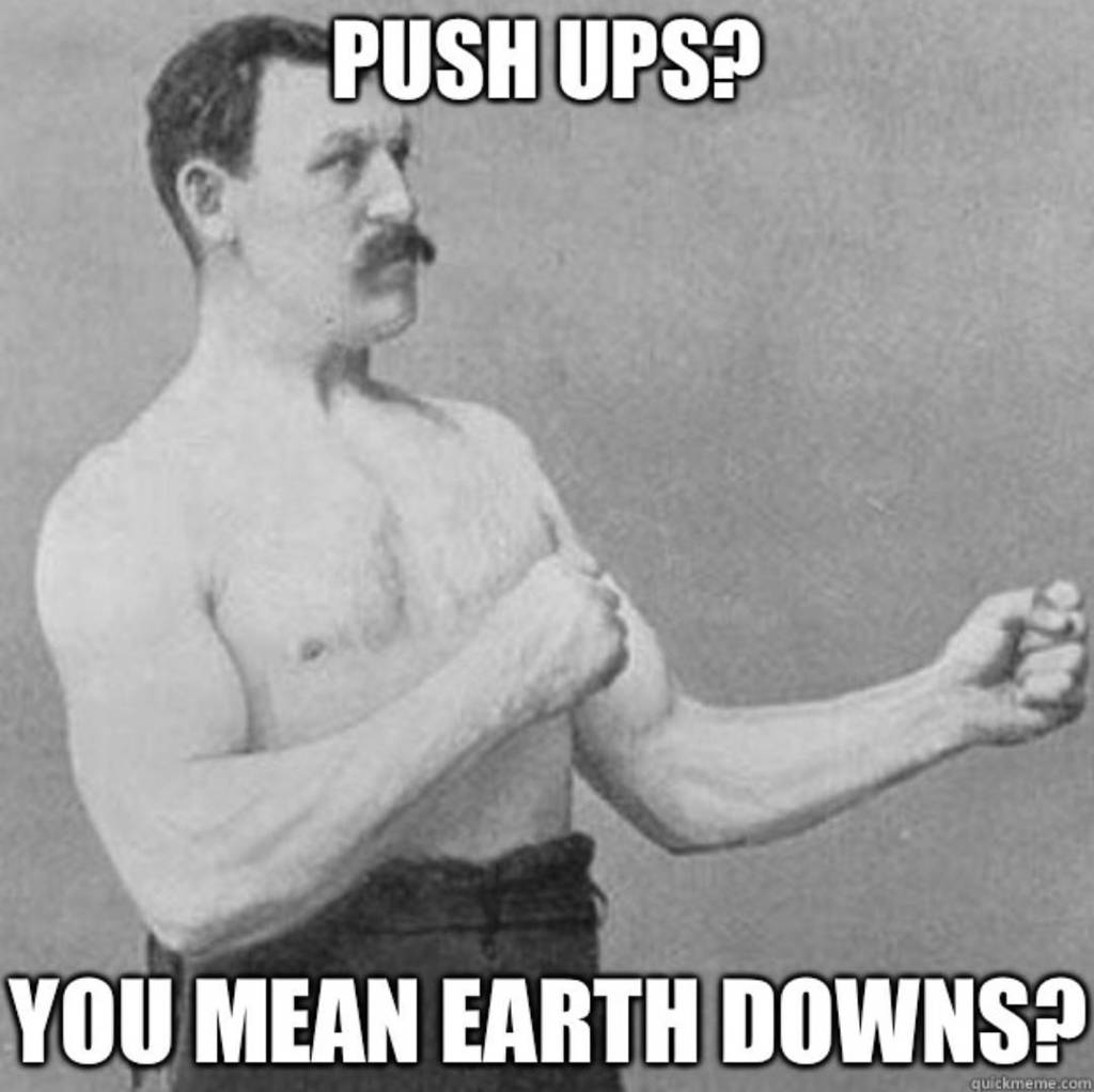 """Text that says """"Push-ups? You mean Earth Downs?"""""""